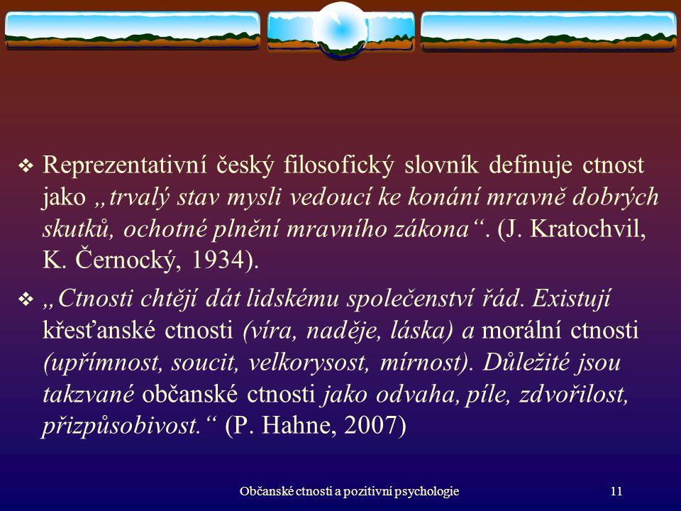 """ Reprezentativní český filosofický slovník definuje ctnost jako """"trvalý stav mysli vedoucí ke konání mravně dobrých skutků, ochotné plnění mravního z"""