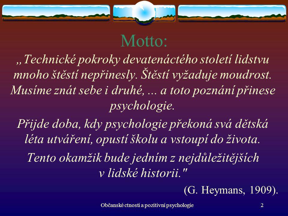"""Motto: """"Technické pokroky devatenáctého století lidstvu mnoho štěstí nepřinesly. Štěstí vyžaduje moudrost. Musíme znát sebe i druhé,... a toto poznání"""
