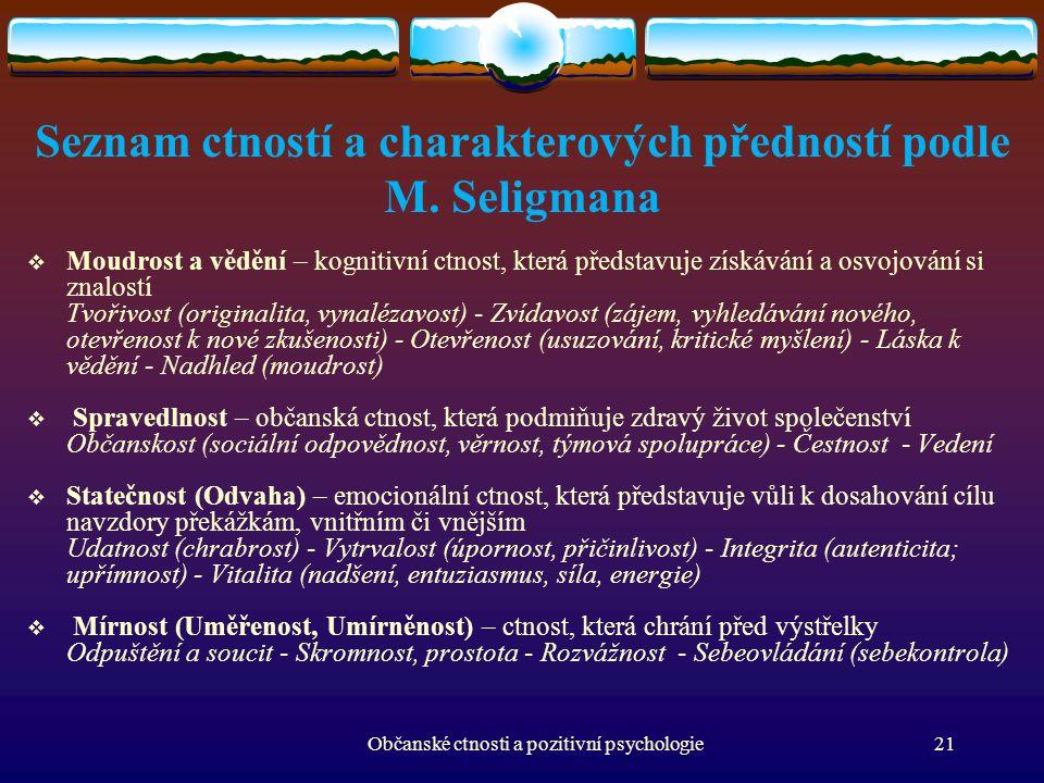Seznam ctností a charakterových předností podle M. Seligmana  Moudrost a vědění – kognitivní ctnost, která představuje získávání a osvojování si znal