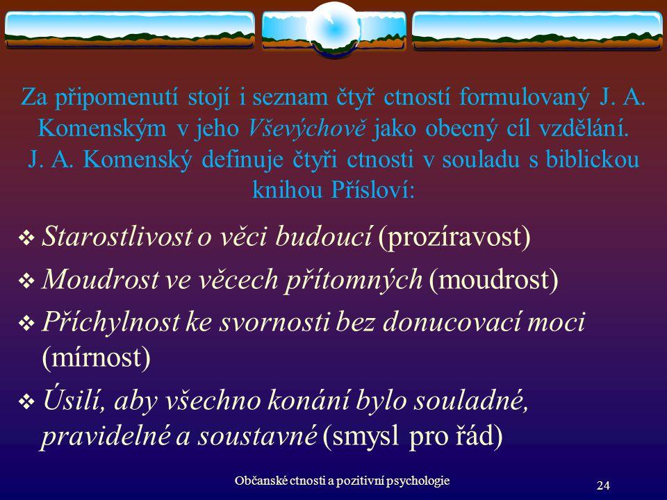 Za připomenutí stojí i seznam čtyř ctností formulovaný J. A. Komenským v jeho Vševýchově jako obecný cíl vzdělání. J. A. Komenský definuje čtyři ctnos