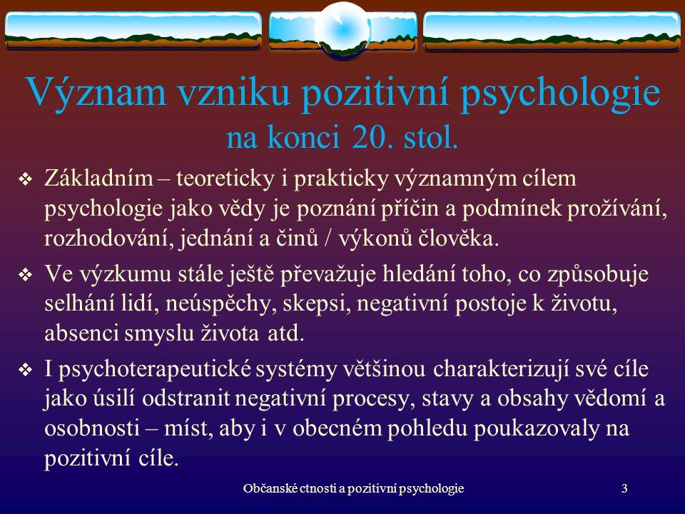 Význam vzniku pozitivní psychologie na konci 20. stol.  Základním – teoreticky i prakticky významným cílem psychologie jako vědy je poznání příčin a