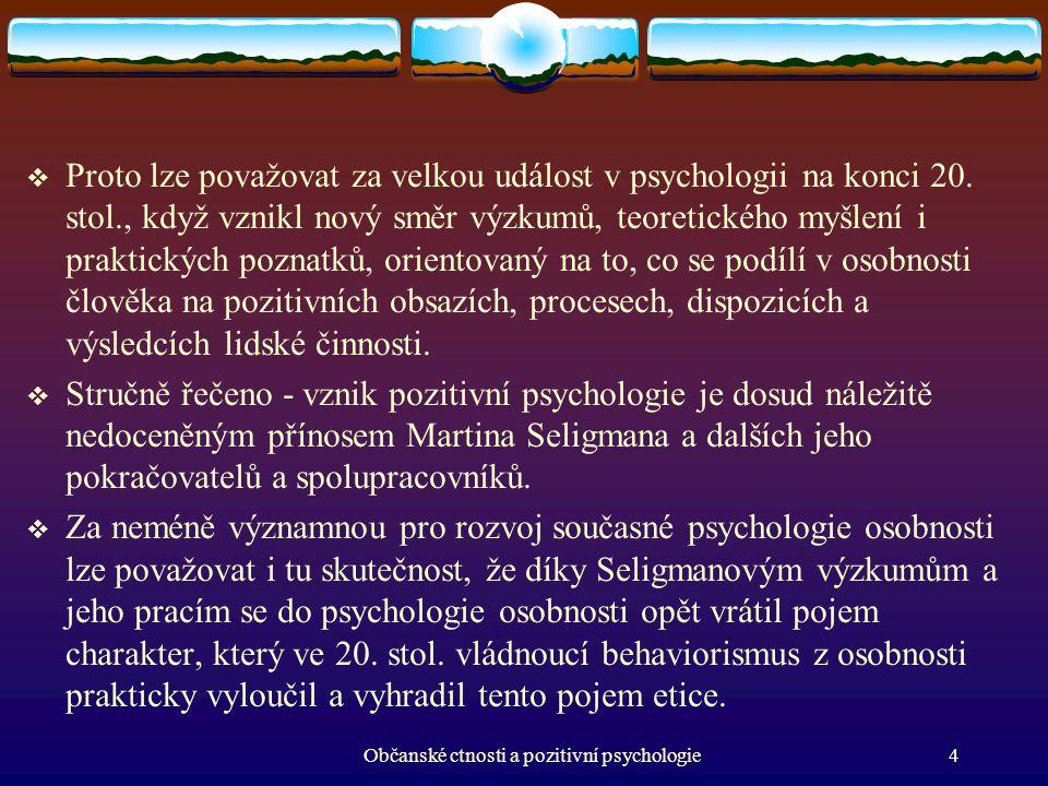  Proto lze považovat za velkou událost v psychologii na konci 20. stol., když vznikl nový směr výzkumů, teoretického myšlení i praktických poznatků,