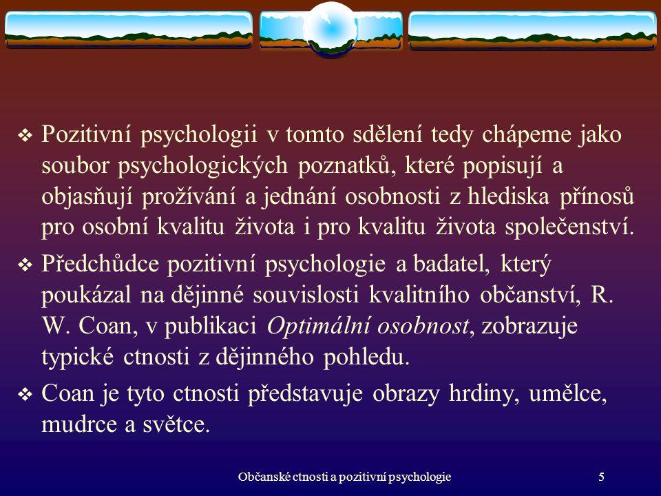  Pozitivní psychologii v tomto sdělení tedy chápeme jako soubor psychologických poznatků, které popisují a objasňují prožívání a jednání osobnosti z