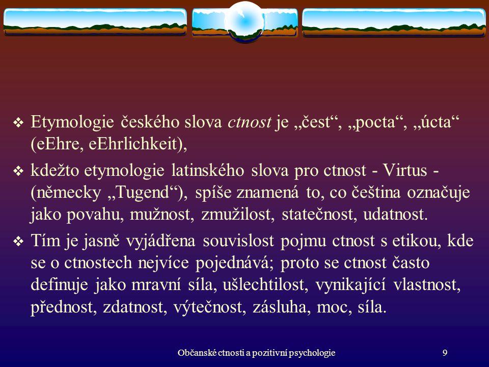 """ Etymologie českého slova ctnost je """"čest"""", """"pocta"""", """"úcta"""" (eEhre, eEhrlichkeit),  kdežto etymologie latinského slova pro ctnost - Virtus - (německ"""