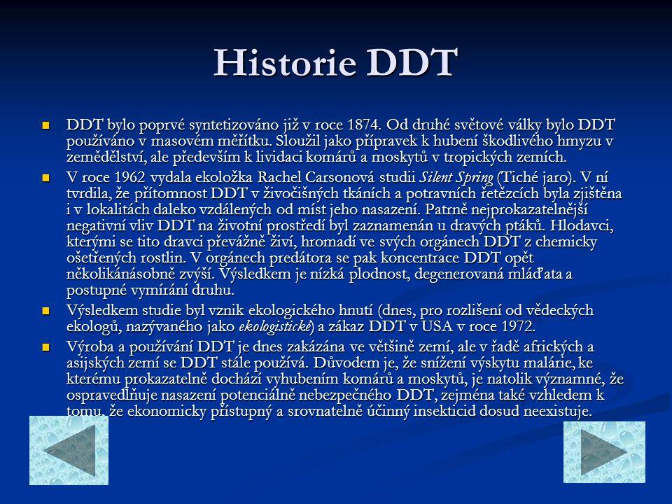 Historie DDT  DDT bylo poprvé syntetizováno již v roce 1874. Od druhé světové války bylo DDT používáno v masovém měřítku. Sloužil jako přípravek k hu