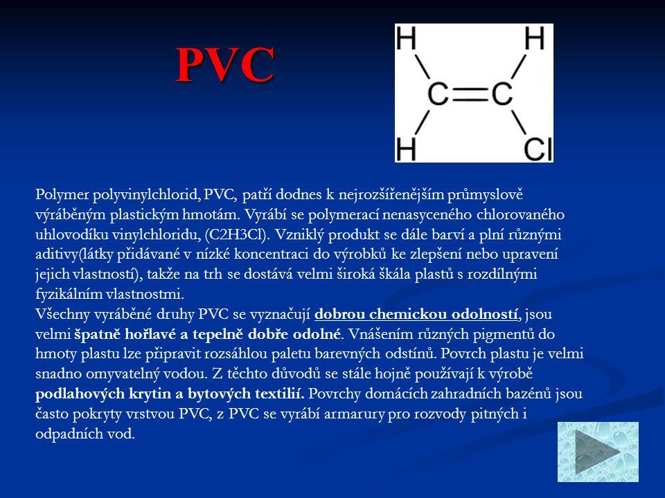 PVC PVC Polymer polyvinylchlorid, PVC, patří dodnes k nejrozšířenějším průmyslově výráběným plastickým hmotám. Vyrábí se polymerací nenasyceného chlor