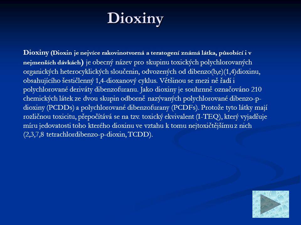 Dioxiny Dioxiny (Dioxin je nejvíce rakovinotvorná a teratogení známá látka, působící i v nejmenších dávkách ) je obecný název pro skupinu toxických po