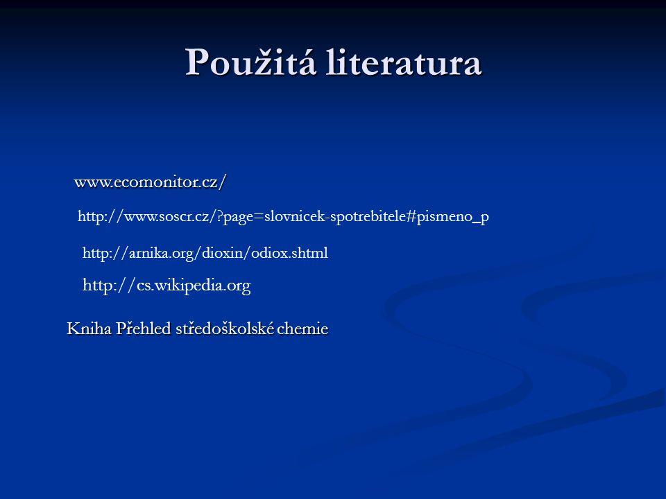Použitá literatura http://www.soscr.cz/?page=slovnicek-spotrebitele#pismeno_p http://arnika.org/dioxin/odiox.shtml http://cs.wikipedia.org www.ecomoni