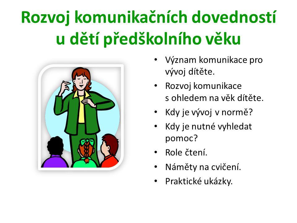 Rozvoj komunikačních dovedností u dětí předškolního věku • Význam komunikace pro vývoj dítěte. • Rozvoj komunikace s ohledem na věk dítěte. • Kdy je v