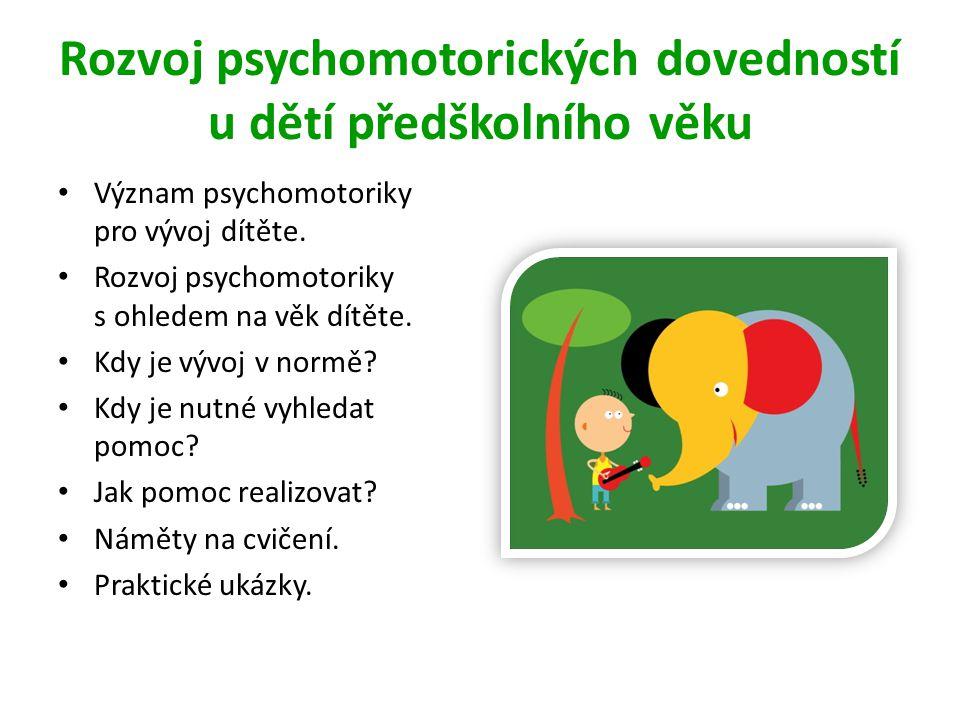 Rozvoj psychomotorických dovedností u dětí předškolního věku • Význam psychomotoriky pro vývoj dítěte. • Rozvoj psychomotoriky s ohledem na věk dítěte