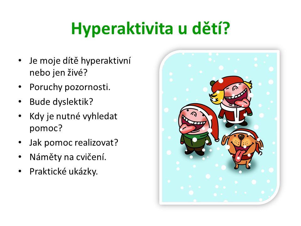 Hyperaktivita u dětí? • Je moje dítě hyperaktivní nebo jen živé? • Poruchy pozornosti. • Bude dyslektik? • Kdy je nutné vyhledat pomoc? • Jak pomoc re