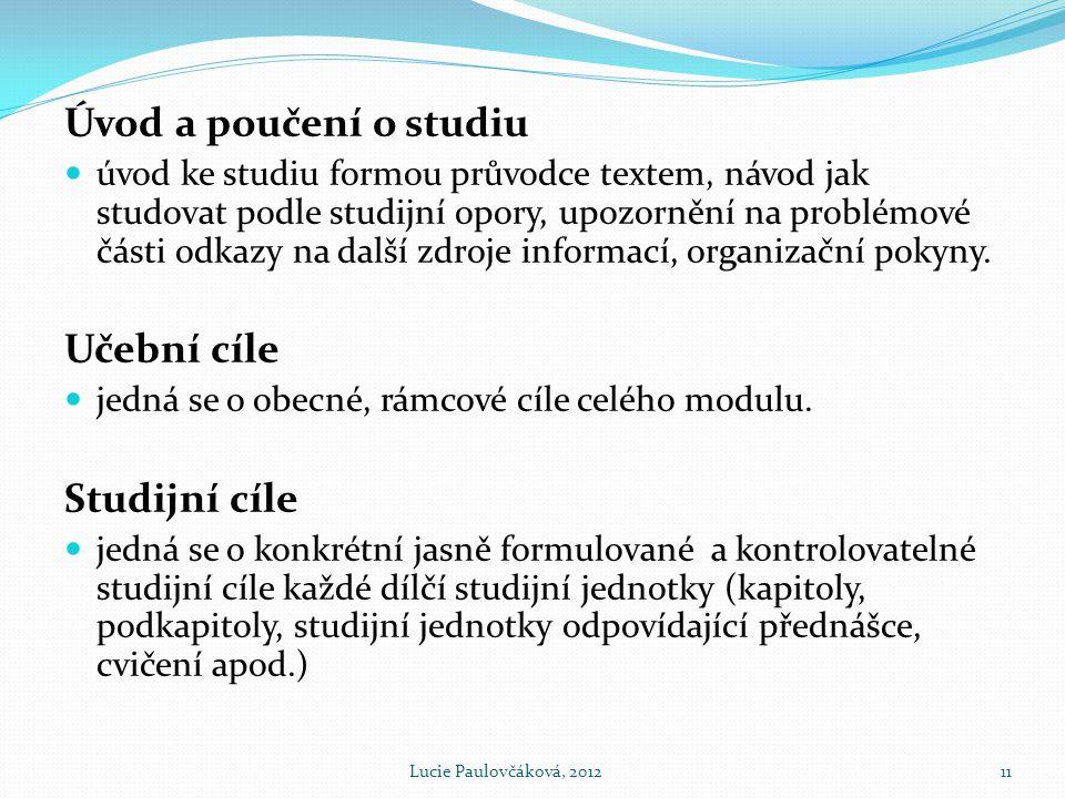 Úvod a poučení o studiu  úvod ke studiu formou průvodce textem, návod jak studovat podle studijní opory, upozornění na problémové části odkazy na další zdroje informací, organizační pokyny.