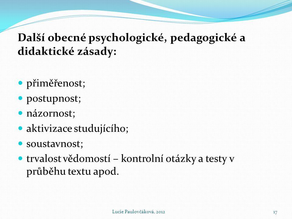 Další obecné psychologické, pedagogické a didaktické zásady:  přiměřenost;  postupnost;  názornost;  aktivizace studujícího;  soustavnost;  trvalost vědomostí – kontrolní otázky a testy v průběhu textu apod.