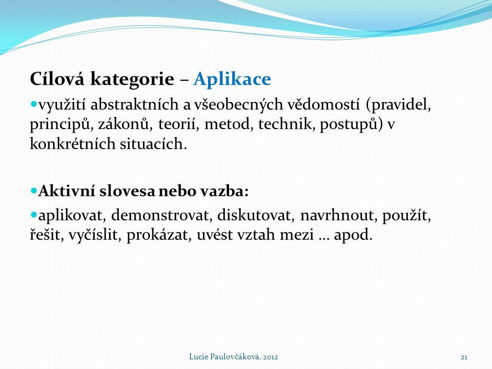 Cílová kategorie – Aplikace  využití abstraktních a všeobecných vědomostí (pravidel, principů, zákonů, teorií, metod, technik, postupů) v konkrétních situacích.