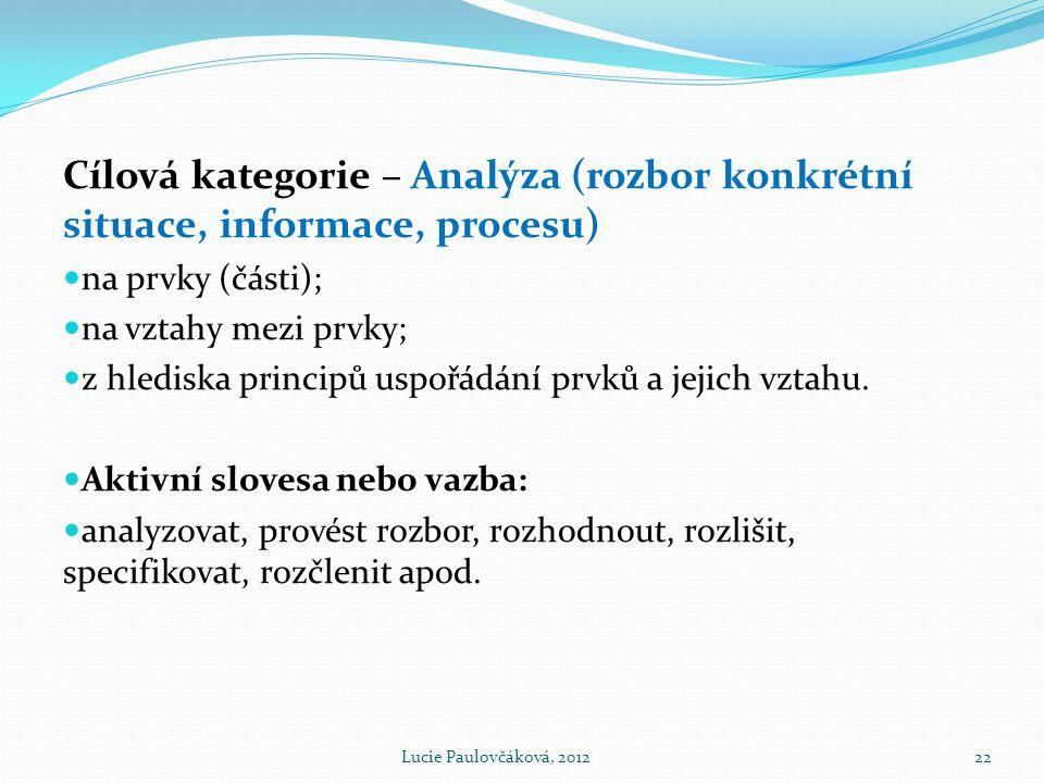 Cílová kategorie – Analýza (rozbor konkrétní situace, informace, procesu)  na prvky (části);  na vztahy mezi prvky;  z hlediska principů uspořádání prvků a jejich vztahu.