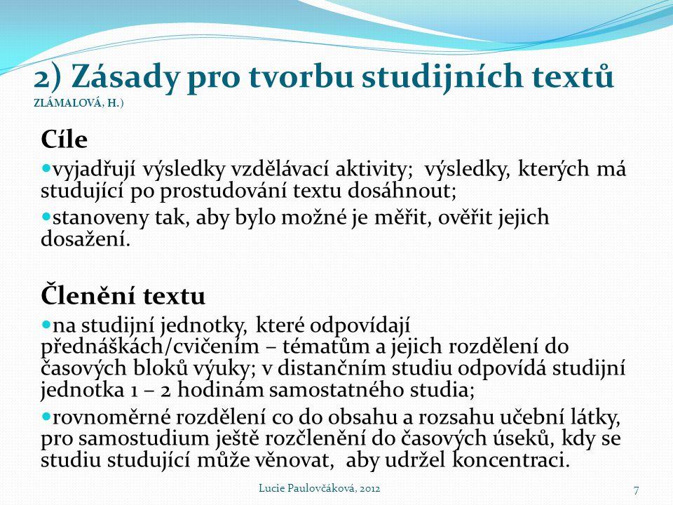 2) Zásady pro tvorbu studijních textů ZLÁMALOVÁ, H.) Cíle  vyjadřují výsledky vzdělávací aktivity; výsledky, kterých má studující po prostudování tex