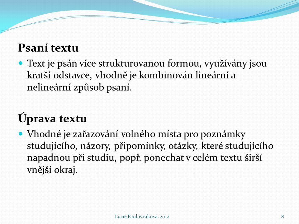 Psaní textu  Text je psán více strukturovanou formou, využívány jsou kratší odstavce, vhodně je kombinován lineární a nelineární způsob psaní.