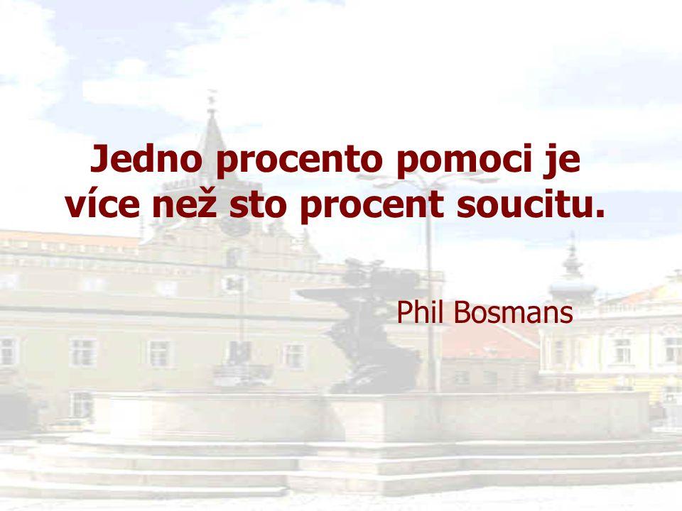 Jedno procento pomoci je více než sto procent soucitu. Phil Bosmans