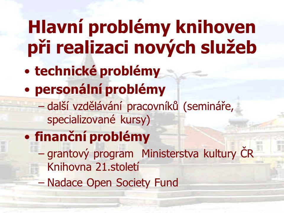 Hlavní problémy knihoven při realizaci nových služeb •technické problémy •personální problémy –další vzdělávání pracovníků (semináře, specializované k