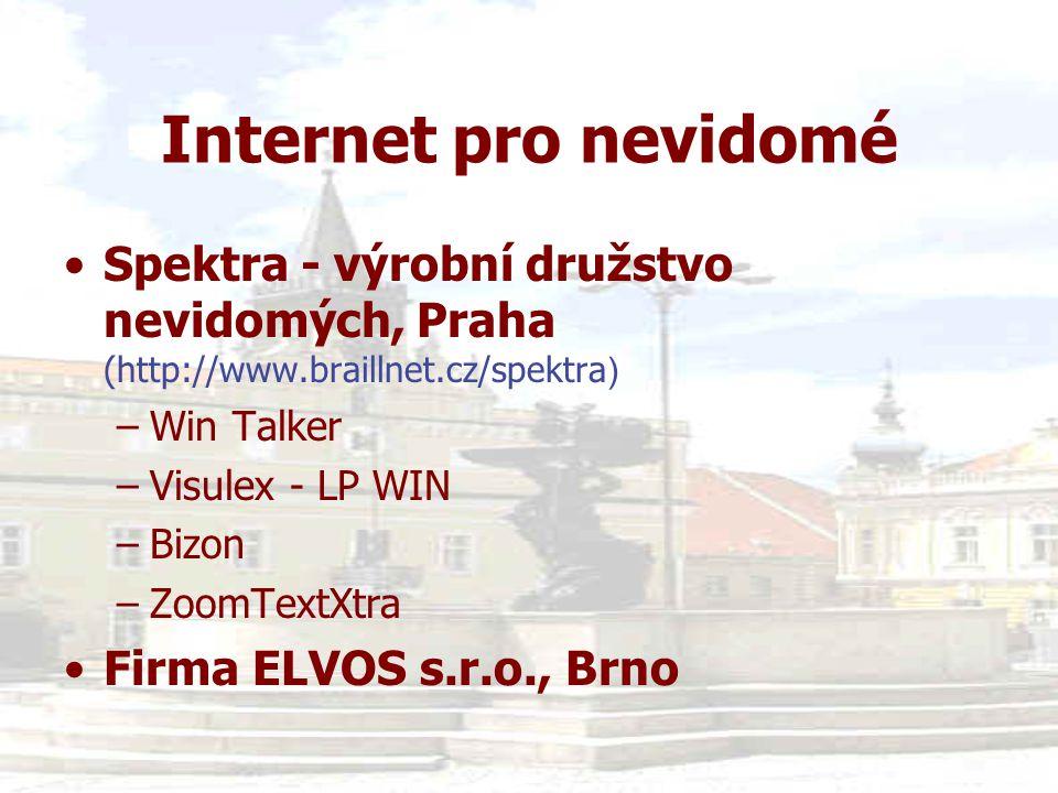Internet pro nevidomé •Spektra - výrobní družstvo nevidomých, Praha (http://www.braillnet.cz/spektra ) –Win Talker –Visulex - LP WIN –Bizon –ZoomTextX
