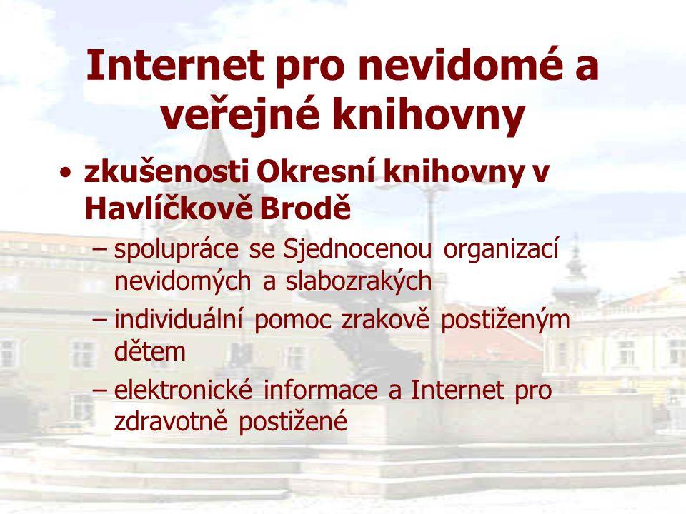 Internet pro nevidomé a veřejné knihovny •zkušenosti Okresní knihovny v Havlíčkově Brodě –spolupráce se Sjednocenou organizací nevidomých a slabozrakých –individuální pomoc zrakově postiženým dětem –elektronické informace a Internet pro zdravotně postižené