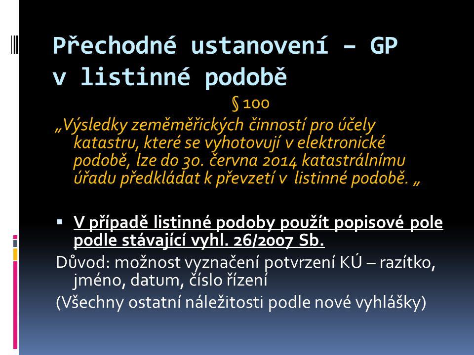 Grafické znázornění GP Upraveno 17.6 až 17.14 Vyhotovuje se černě, vyznačení nového stavu červeně :  nový stav hranic  body, jejichž poloha je zpřesněna (zn.