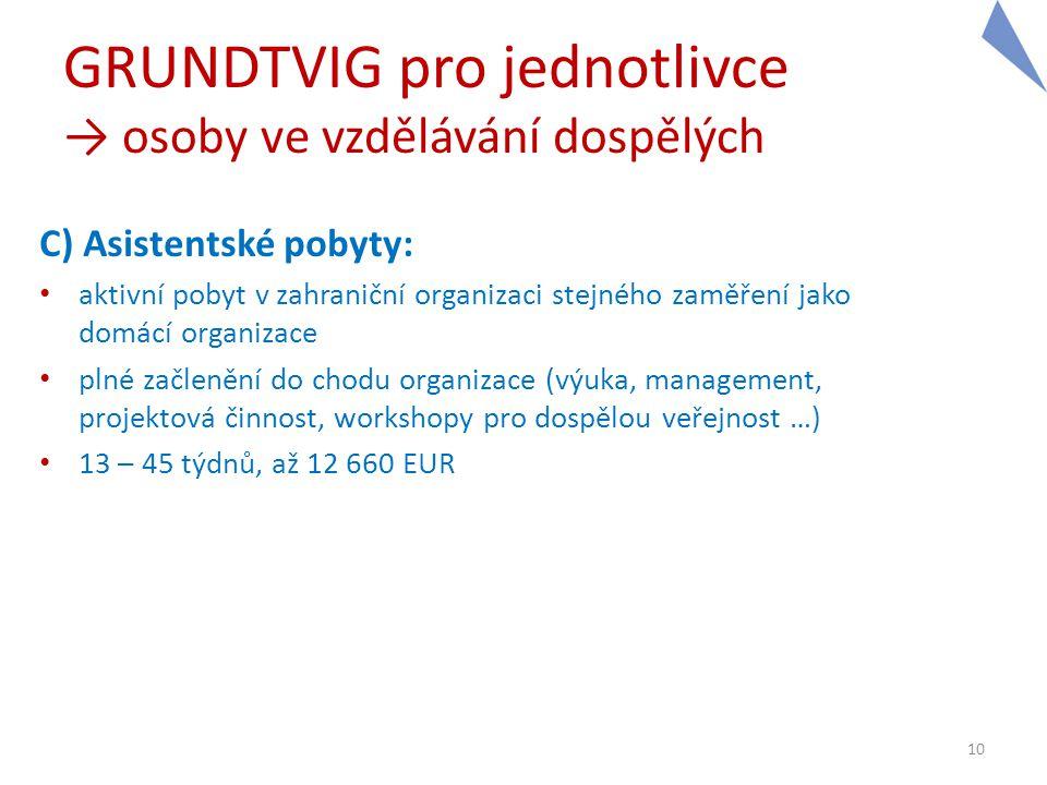 GRUNDTVIG pro jednotlivce → osoby ve vzdělávání dospělých C) Asistentské pobyty: • aktivní pobyt v zahraniční organizaci stejného zaměření jako domácí
