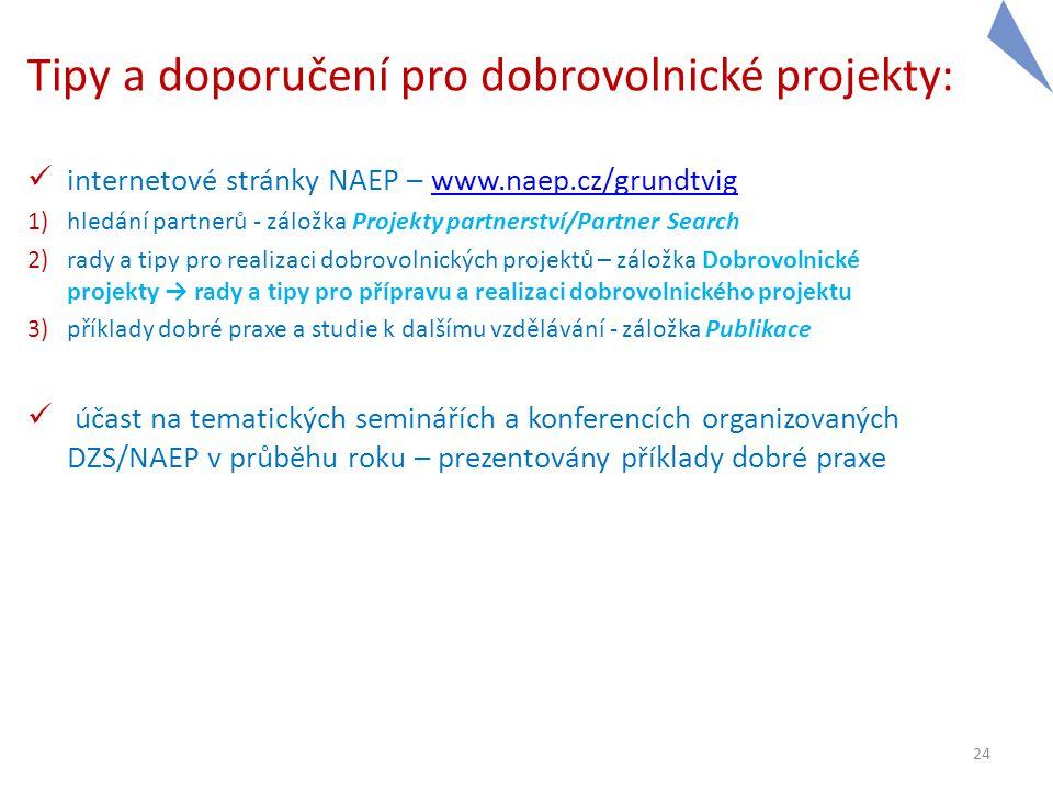 Tipy a doporučení pro dobrovolnické projekty:  internetové stránky NAEP – www.naep.cz/grundtvigwww.naep.cz/grundtvig 1)hledání partnerů - záložka Pro