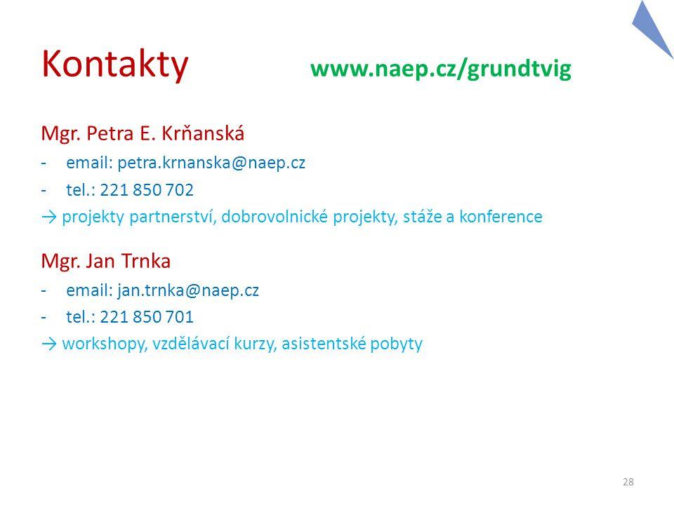 Kontakty www.naep.cz/grundtvig Mgr. Petra E. Krňanská -email: petra.krnanska@naep.cz -tel.: 221 850 702 → projekty partnerství, dobrovolnické projekty