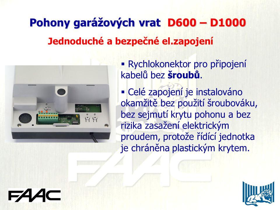 Pohony garážových vrat D600 – D1000 Pohony garážových vrat D600 – D1000 Jednoduché a bezpečné el.zapojení  Rychlokonektor pro připojení kabelů bez šr