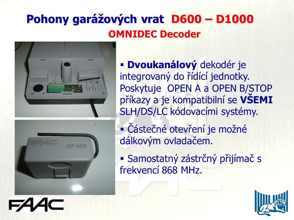  Dvoukanálový dekodér je integrovaný do řídící jednotky. Poskytuje OPEN A a OPEN B/STOP příkazy a je kompatibilní se VŠEMI SLH/DS/LC kódovacími systé