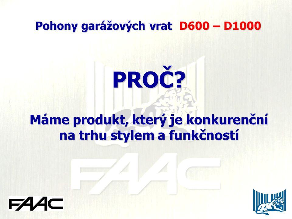 PROČ? Máme produkt, který je konkurenční na trhu stylem a funkčností Pohony garážových vrat D600 – D1000 Pohony garážových vrat D600 – D1000