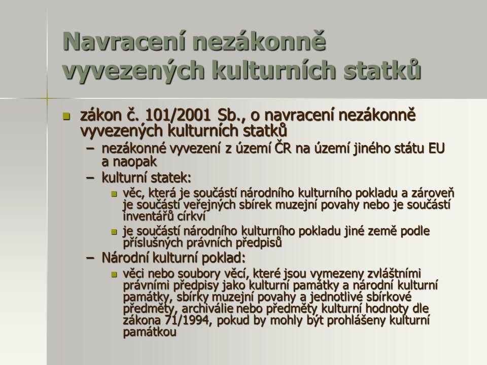 Navracení nezákonně vyvezených kulturních statků  zákon č. 101/2001 Sb., o navracení nezákonně vyvezených kulturních statků –nezákonné vyvezení z úze
