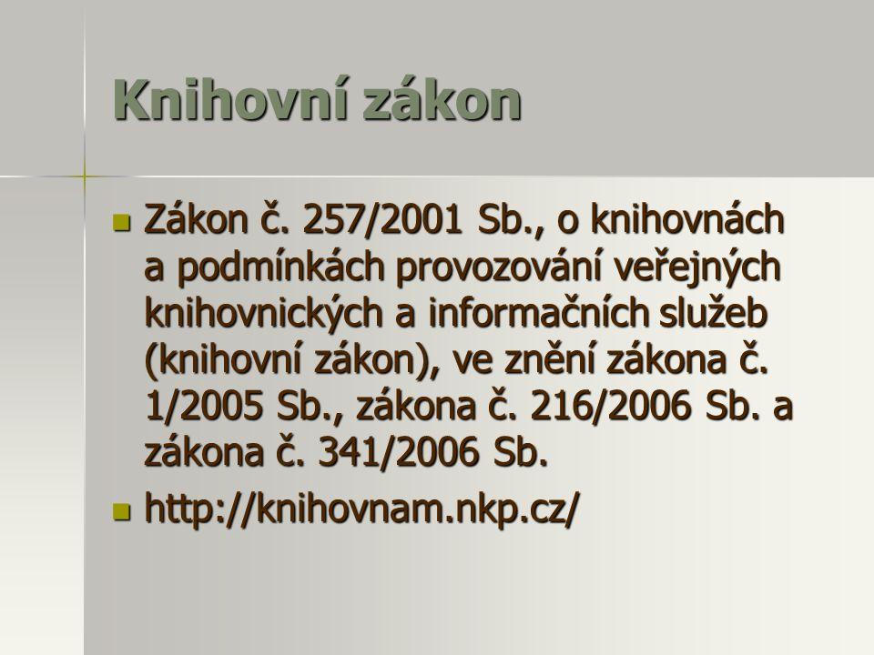 Knihovní zákon  Zákon č. 257/2001 Sb., o knihovnách a podmínkách provozování veřejných knihovnických a informačních služeb (knihovní zákon), ve znění