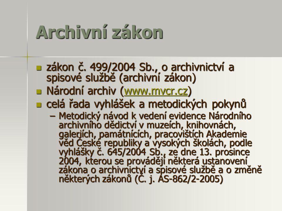 Archivní zákon  zákon č. 499/2004 Sb., o archivnictví a spisové službě (archivní zákon)  Národní archiv (www.mvcr.cz) www.mvcr.cz  celá řada vyhláš