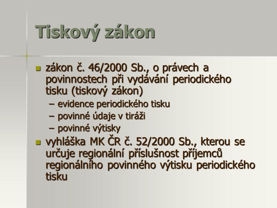 Tiskový zákon  zákon č. 46/2000 Sb., o právech a povinnostech při vydávání periodického tisku (tiskový zákon) –evidence periodického tisku –povinné ú