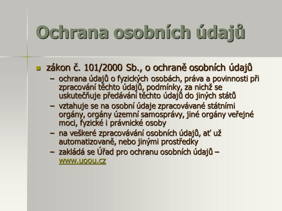 Ochrana osobních údajů  zákon č. 101/2000 Sb., o ochraně osobních údajů –ochrana údajů o fyzických osobách, práva a povinnosti při zpracování těchto