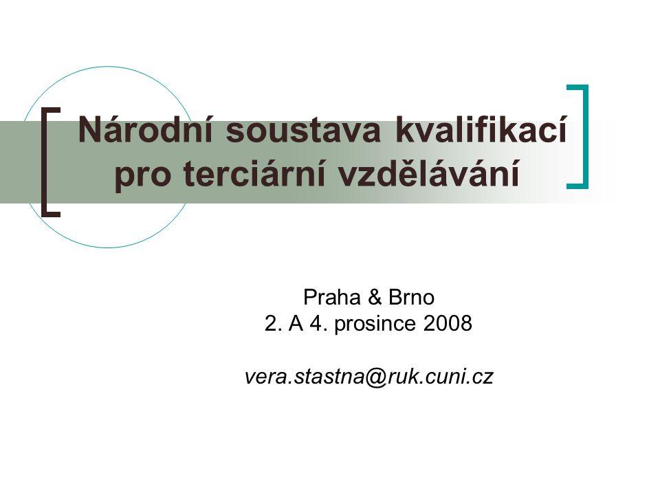 Národní soustava kvalifikací pro terciární vzdělávání Praha & Brno 2. A 4. prosince 2008 vera.stastna@ruk.cuni.cz