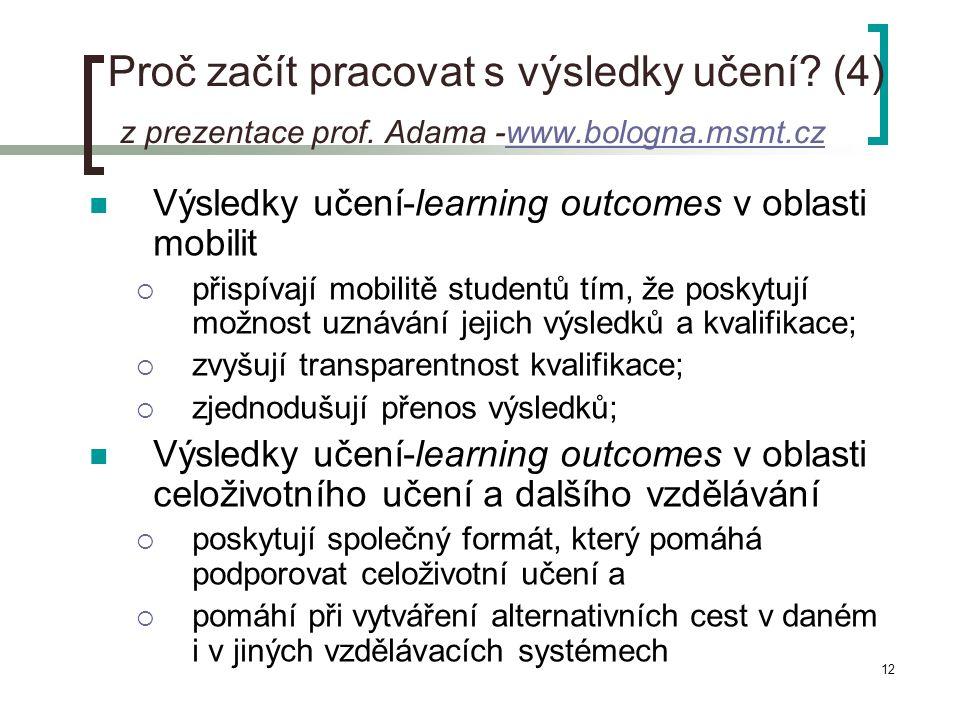 12 Proč začít pracovat s výsledky učení? (4) z prezentace prof. Adama -www.bologna.msmt.czwww.bologna.msmt.cz  Výsledky učení-learning outcomes v obl