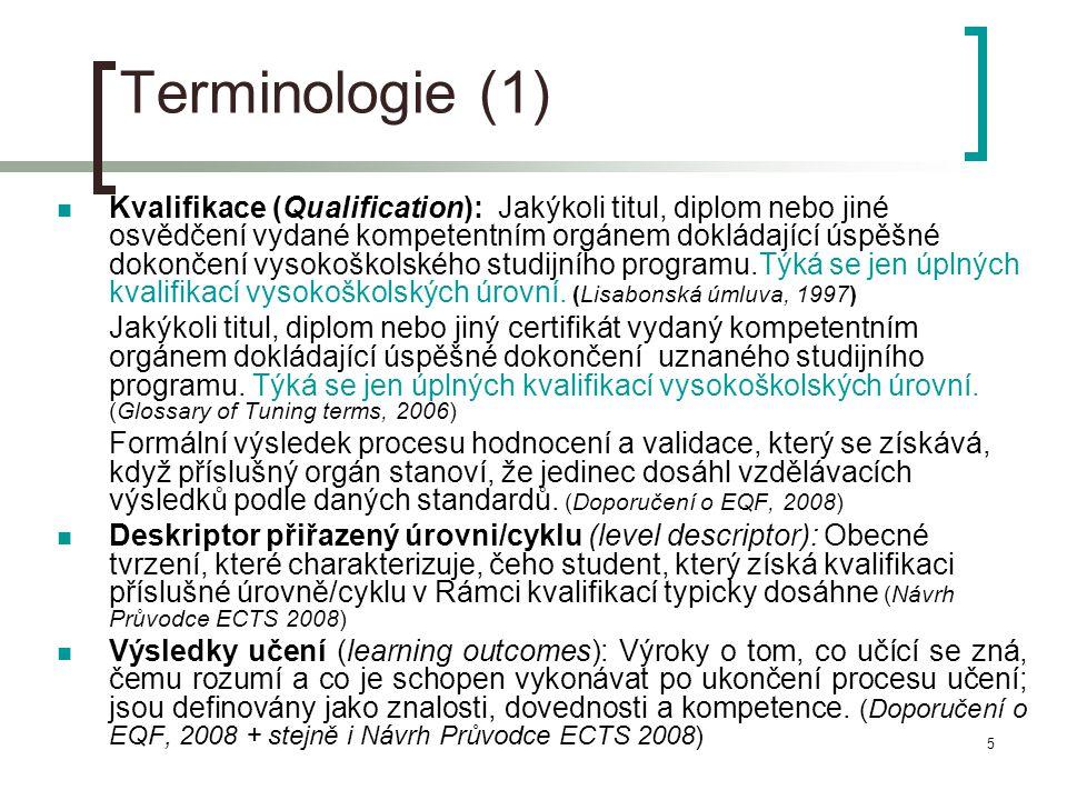 5 Terminologie (1)  Kvalifikace (Qualification): Jakýkoli titul, diplom nebo jiné osvědčení vydané kompetentním orgánem dokládající úspěšné dokončení