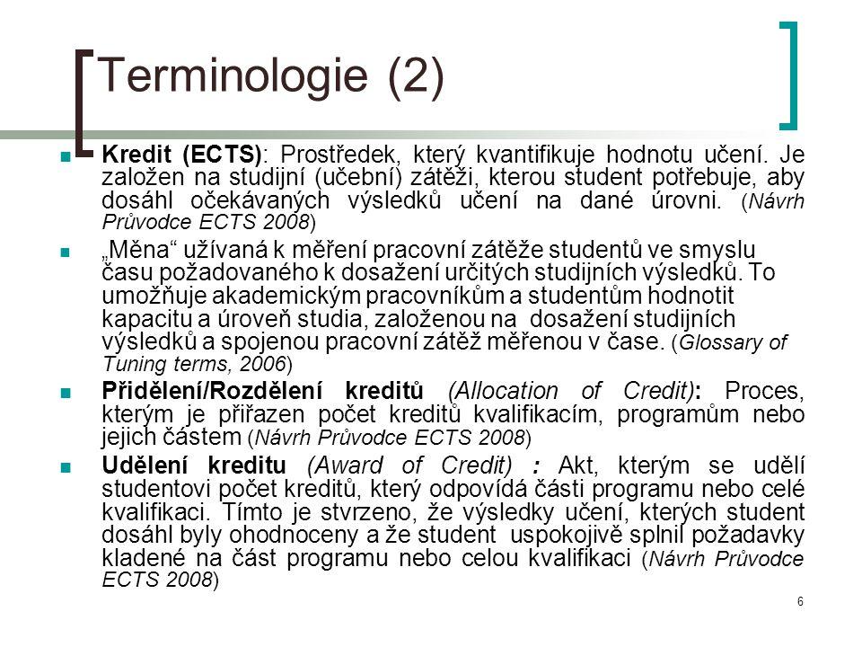 6 Terminologie (2)  Kredit (ECTS): Prostředek, který kvantifikuje hodnotu učení. Je založen na studijní (učební) zátěži, kterou student potřebuje, ab