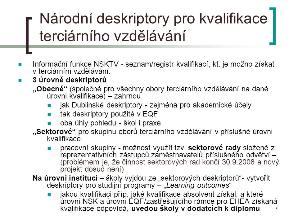 7 Národní deskriptory pro kvalifikace terciárního vzdělávání  Informační funkce NSKTV - seznam/registr kvalifikací, kt. je možno získat v terciárním