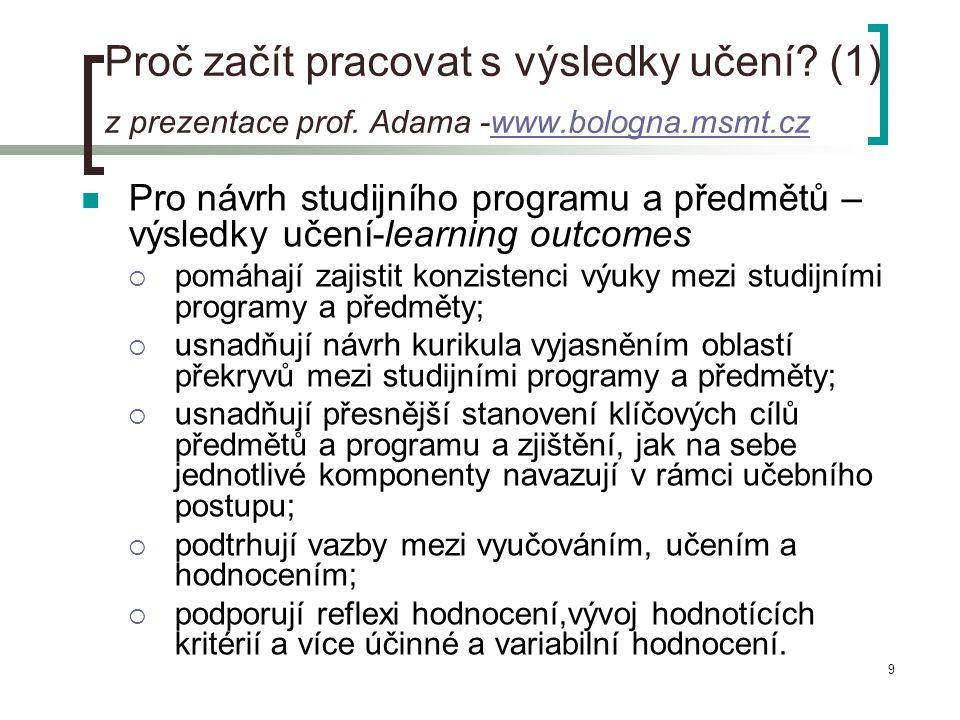 9 Proč začít pracovat s výsledky učení? (1) z prezentace prof. Adama -www.bologna.msmt.czwww.bologna.msmt.cz  Pro návrh studijního programu a předmět