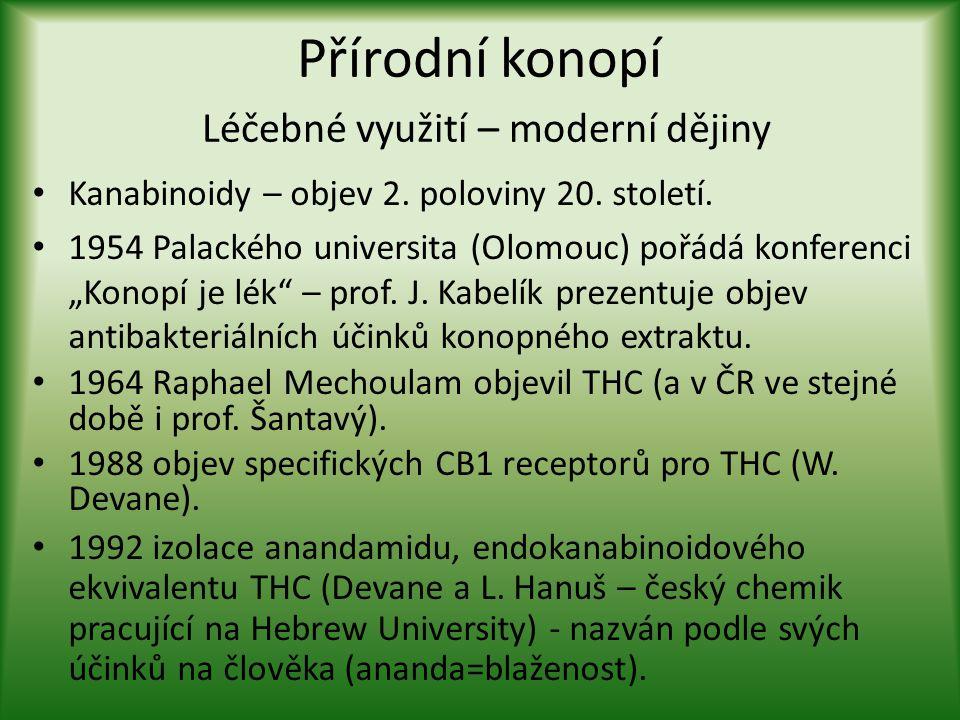 Přírodní konopí Léčebné využití – moderní dějiny • Kanabinoidy – objev 2. poloviny 20. století. • 1954 Palackého universita (Olomouc) pořádá konferenc