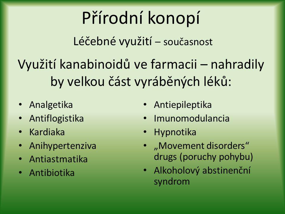 Přírodní konopí Léčebné využití – současnost Využití kanabinoidů ve farmacii – nahradily by velkou část vyráběných léků: • Analgetika • Antiflogistika