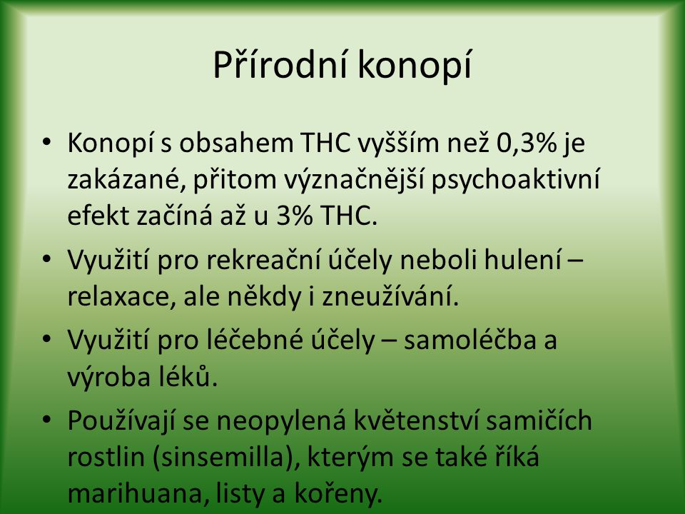 • Konopí s obsahem THC vyšším než 0,3% je zakázané, přitom význačnější psychoaktivní efekt začíná až u 3% THC. • Využití pro rekreační účely neboli hu