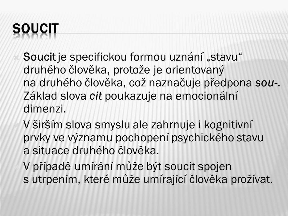 """ Soucit je specifickou formou uznání """"stavu druhého člověka, protože je orientovaný na druhého člověka, což naznačuje předpona sou-."""