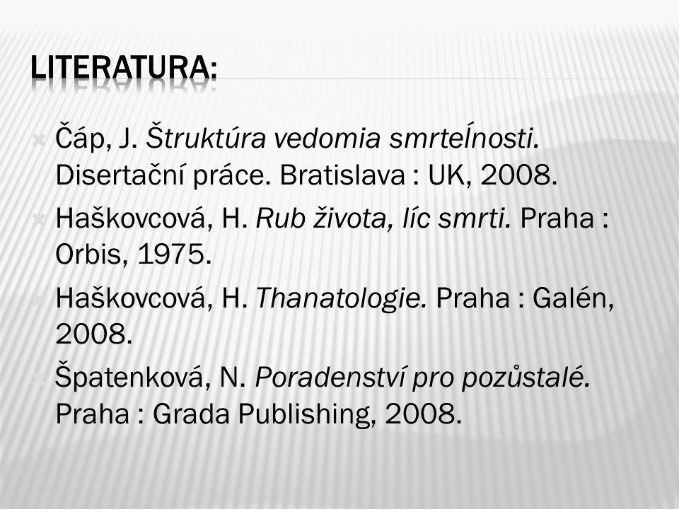  Čáp, J. Štruktúra vedomia smrteĺnosti. Disertační práce. Bratislava : UK, 2008.  Haškovcová, H. Rub života, líc smrti. Praha : Orbis, 1975.  Haško