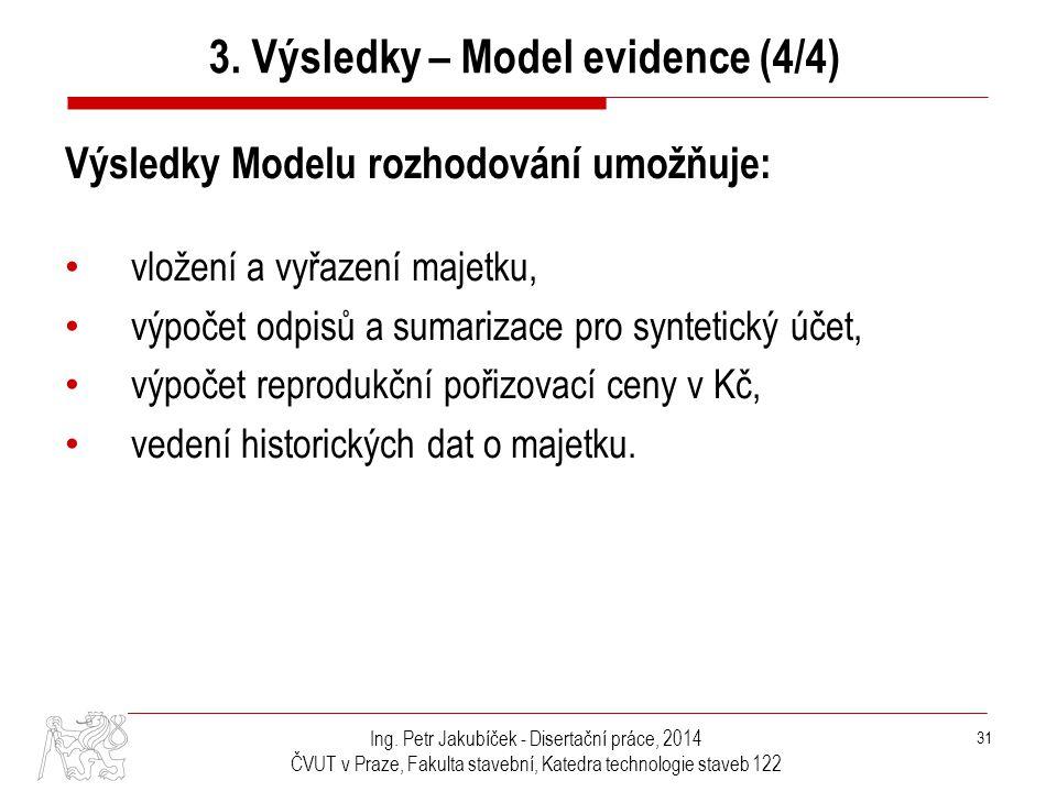 Ing. Petr Jakubíček - Disertační práce, 2014 ČVUT v Praze, Fakulta stavební, Katedra technologie staveb 122 31 Výsledky Modelu rozhodování umožňuje: •