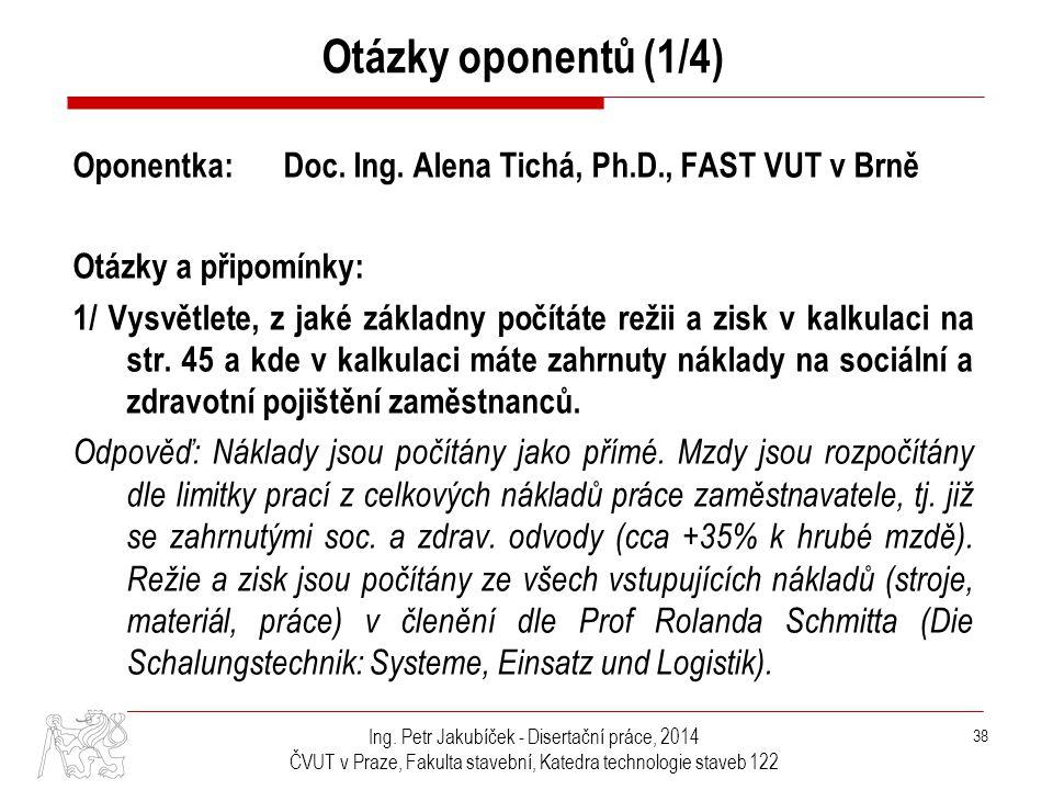 Ing. Petr Jakubíček - Disertační práce, 2014 ČVUT v Praze, Fakulta stavební, Katedra technologie staveb 122 38 Oponentka: Doc. Ing. Alena Tichá, Ph.D.